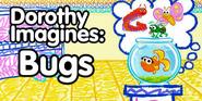 DorothyImaginesBugs6