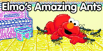 Elmo'sAmazingAnts1