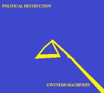 Political Destruction Gwynedd Machinery