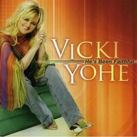 Vicki Yohe - He's Been Faithful