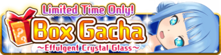 Box Gacha ~Effulgent Crystal Glass~ banner
