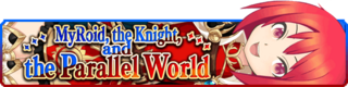 MyRoid, the Knight, and the Parallel World banner