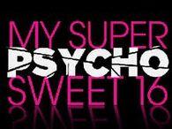 Super Psycho Sweet 16