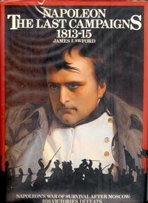 Napoleon The Last Campaigns 1813-15