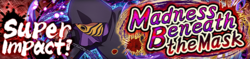 Super Impact! Madness Beneath the Mask Banner