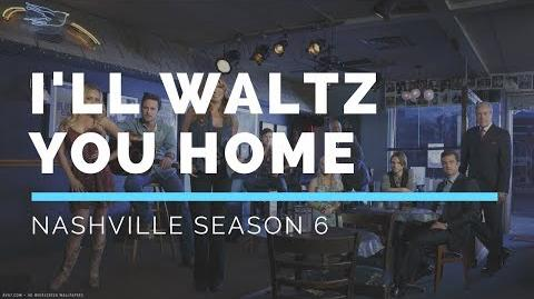I'll Waltz You Home (Nashville Season 6 Soundtrack)