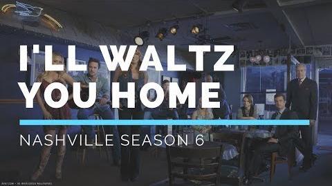 I'll Waltz You Home (Nashville Season 6 Soundtrack)
