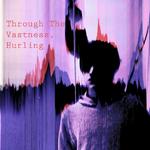 Through The Vastness Hurling