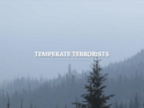 Temperate Terrorists