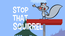 Stop That Squirrel title card