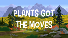 Plants Got The Moves title card