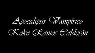 Apocalipsis Vampírico (Koko Ramos) ~Hablemos desde el Habitáculo