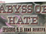 Abyss Of Hate, Episodio 4: El Arma Definitiva