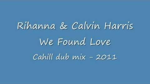 We Found Love - Cahill Dub