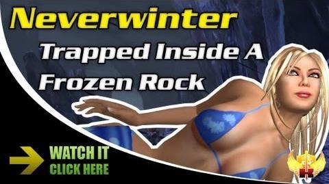 Neverwinter - Trapped Inside A Frozen Rock