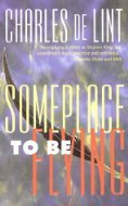 1999 pb-Someplace to Be Flying (Newford -8) by Charles de Lint