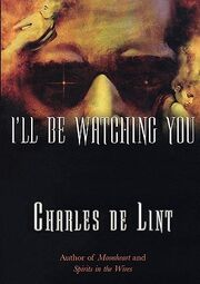 I'll Be Watching You (Newford -4) by Charles de Lint