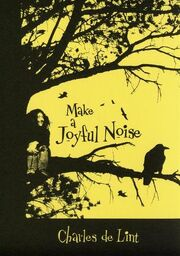 Make a Joyful Noise (Newford -17) by Charles de Lint