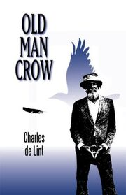 Old Man Crow (Newford -19) by Charles de Lint