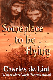 EBook-Someplace to Be Flying (Newford -8) by Charles de Lint
