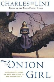 The Onion Girl (Newford -11) by Charles de Lint
