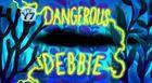 Dangerous Debbie