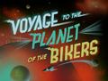 Title-VoyageToPlanetOfBikers