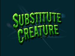 Substitute Creature (Title Card)