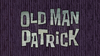 Old Man Patrick Title