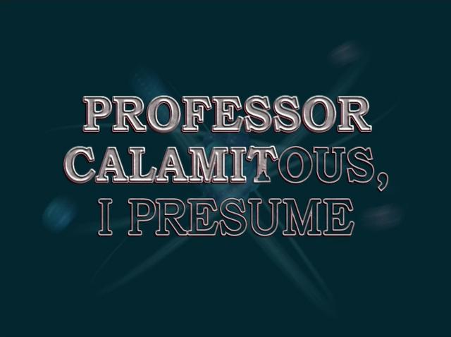 File:Professor Calamitous, I Presume.jpg