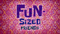 Fun-Sized Friends Title