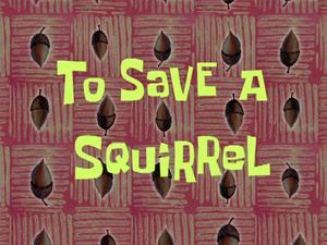 File:To Save a Squirrel.jpg
