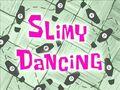 Slimy Dancing