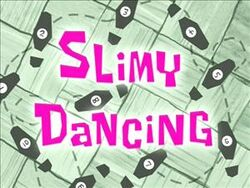 Slimy Dancing