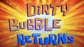 Dirtybubblereturns