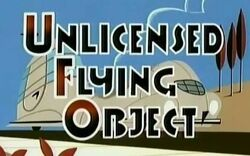 Unlicensed Flying Object Titlecard