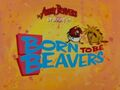 Born to Be Beavers title card