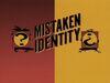 Mistaken Identity title card