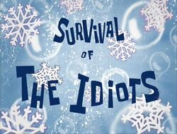Survival of the Idiots