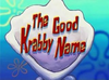 The Good Krabby Name