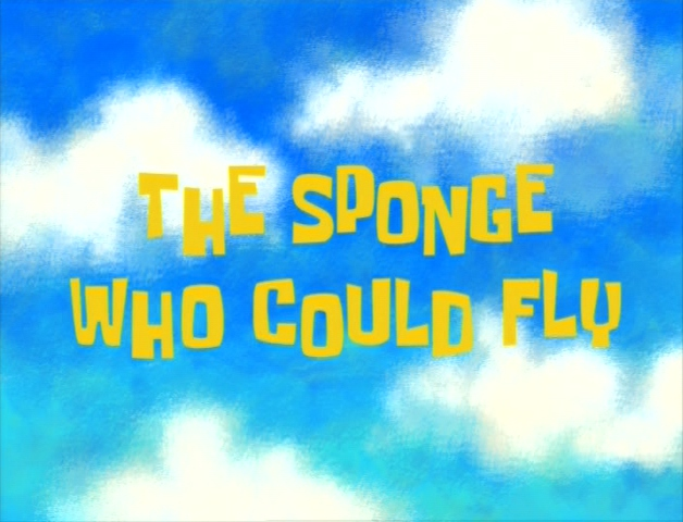 The Sponge Who Could Fly | Nickelodeon | FANDOM powered by Wikia