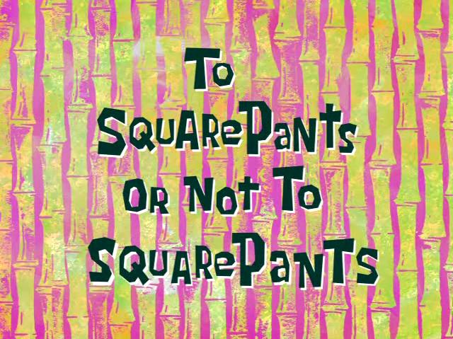 File:To SquarePants or Not to SquarePants.jpg