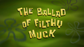 The Ballad of Filthy Muck Title