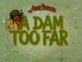 A Dam Too Far title card