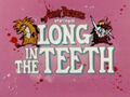 Long in the Teeth title card