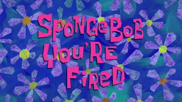 File:Title-SpongebobYoureFired.jpg