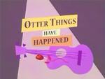 OtterThingsHaveHappened