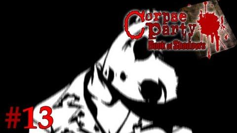 THE CROOKED LADY IS COMING - Let's Cry - Corpse Party Book of Shadows - 13