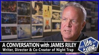 A Conversation with James Riley Writer, Director, & Co-Creator of Night Trap MY LIFE IN GAMING