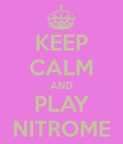 Keep Calm And Play Nitrome